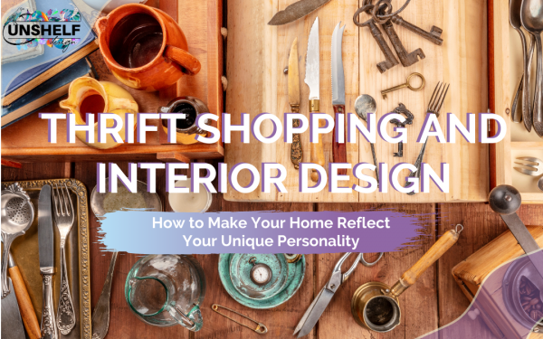 Thrift Shopping and Interior Design: How to Make Your Home Reflect Your Unique Personality