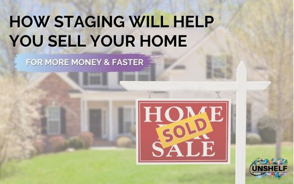 How Staging will Help You Sell Your Home for More Money & Faster