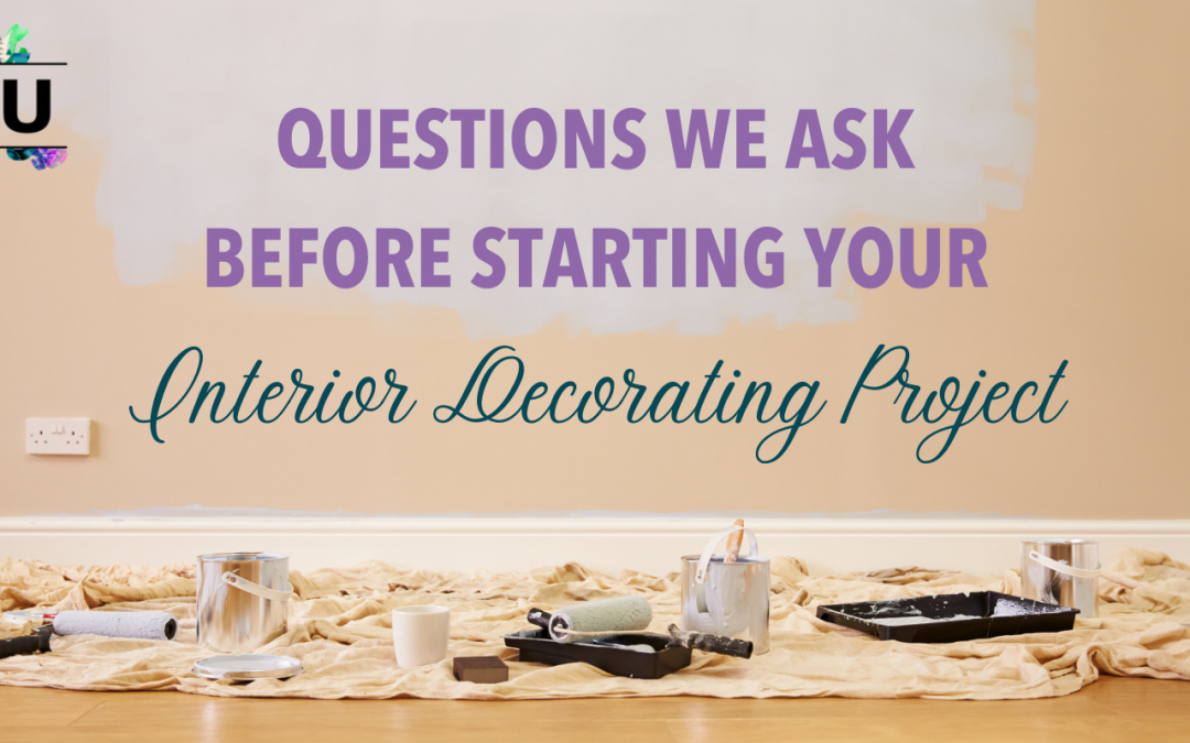Questions We Ask Before Starting Your Interior Decorating Project